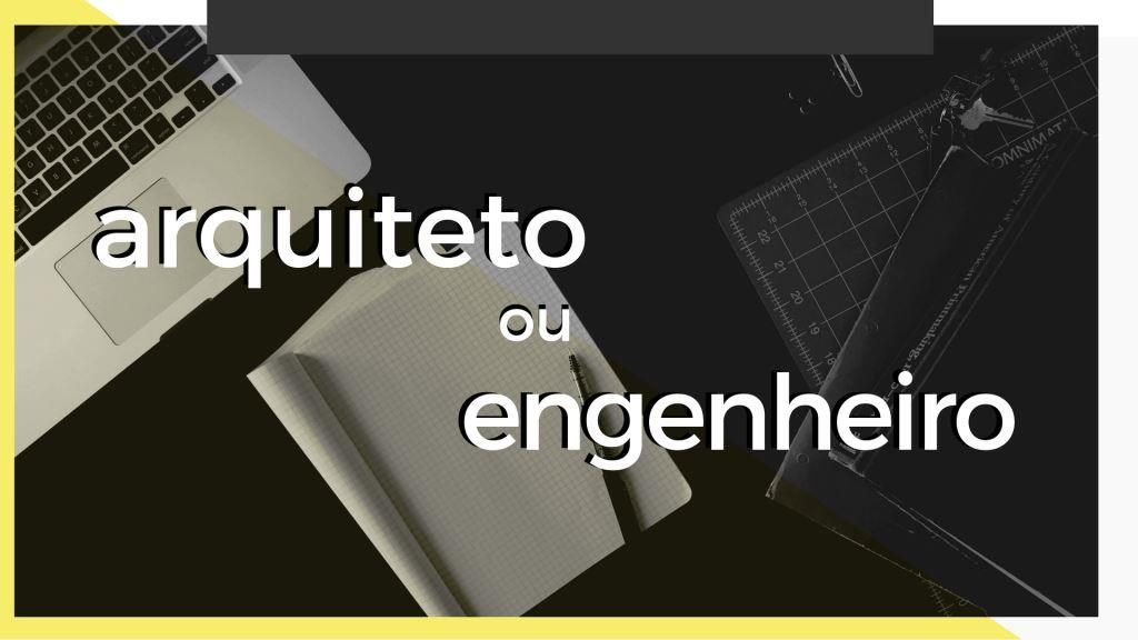 arquiteto ou engenheiro